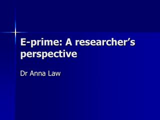E-prime: A researcher s perspective
