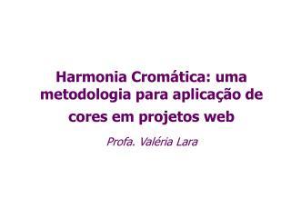 Harmonia Crom tica: uma metodologia para aplica  o de cores em projetos web   Profa. Val ria Lara