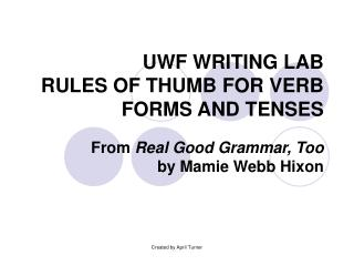 UWF WRITING LAB RULES OF THUMB FOR VERB FORMS AND TENSES