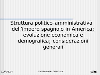 Struttura politico-amministrativa dell impero spagnolo in America; evoluzione economica e demografica; considerazioni ge