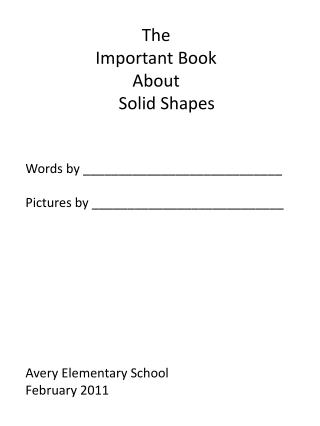 The Important Book About Solid Shapes   Words by ____________________________  Pictures by ___________________________