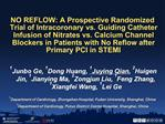 NO REFLOW: A Prospective Randomized Trial of Intracoronary vs. Guiding Catheter Infusion of Nitrates vs. Calcium Channel