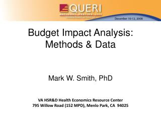 Budget Impact Analysis: Methods  Data   Mark W. Smith, PhD     VA HSRD Health Economics Resource Center 795 Willow Road