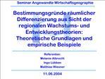 Bestimmungsgr nde r umlicher Differenzierung aus Sicht der regionalen Wachstums- und Entwicklungstheorien:  Theoretische