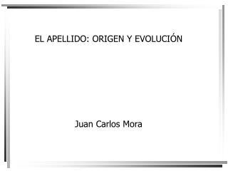 EL APELLIDO: ORIGEN Y EVOLUCI N        Juan Carlos Mora