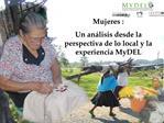 Mujeres : Un an lisis desde la perspectiva de lo local y la experiencia MyDEL