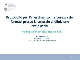 Manipolazione in sicurezza dei CTA  SOC FARMACIA TSLB ERIKA GLEREAN CENTRALE DI DILUIZIONE ANTIBLASTICI