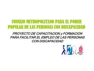 PROYECTO DE CAPACITACION y FORMACION PARA FACILITAR EL EMPLEO DE LAS PERSONAS CON DISCAPACIDAD