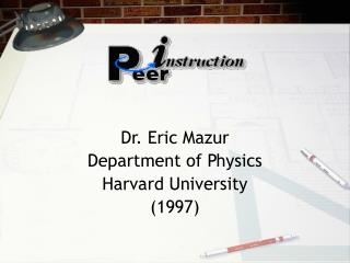 Dr. Eric Mazur Department of Physics Harvard University 1997