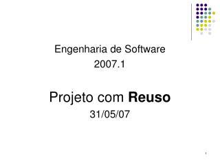 Engenharia de Software 2007.1  Projeto com Reuso 31