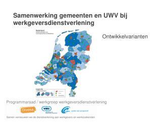 Samenwerking gemeenten en UWV bij werkgeversdienstverlening                               Ontwikkelvarianten
