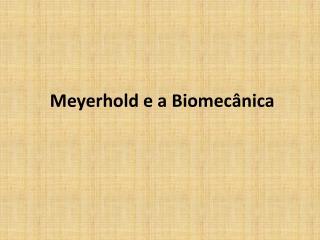 Meyerhold e a Biomec nica