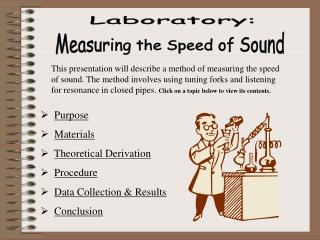 This presentation will describe a method of measuring the speed of sound. The method involves using tuning forks and lis