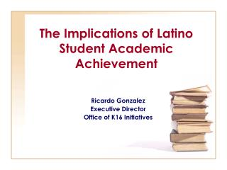 The Implications of Latino Student Academic Achievement