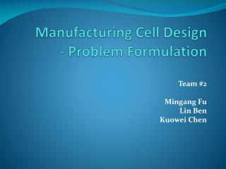 Manufacturing Cell Design   - Problem Formulation