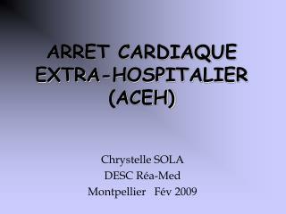 ARRET CARDIAQUE  EXTRA-HOSPITALIER ACEH