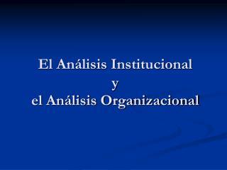 El An lisis Institucional  y  el An lisis Organizacional