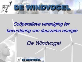 Co peratieve vereniging ter  bevordering van duurzame energie         De Windvogel