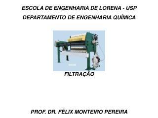 ESCOLA DE ENGENHARIA DE LORENA - USP DEPARTAMENTO DE ENGENHARIA QU MICA      FILTRA  O    PROF. DR. F LIX MONTEIRO PEREI