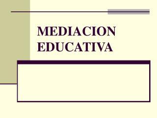 MEDIACION EDUCATIVA