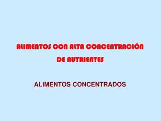 ALIMENTOS CON ALTA CONCENTRACI N  DE NUTRIENTES  ALIMENTOS CONCENTRADOS