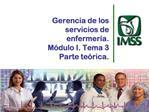 Gerencia de los servicios de enfermer a. M dulo I. Tema 3 Parte te rica.