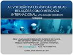 A EVOLU  O DA LOG STICA E AS SUAS RELA  ES COM O MERCADO INTERNACIONAL: uma solu  o global em neg cios