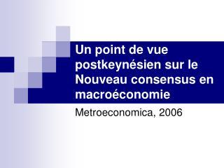 Un point de vue postkeyn sien sur le Nouveau consensus en macro conomie