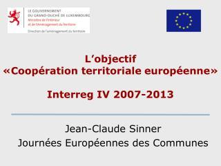 L objectif   Coop ration territoriale europ enne    Interreg IV 2007-2013