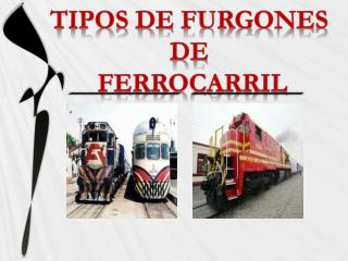 TIPOS DE FURGONES  DE  FERROCARRIL