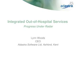 Integrated Out-of-Hospital Services  Progress Under Radar