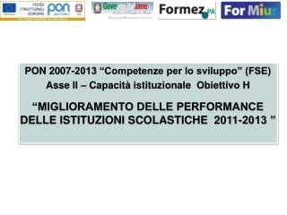 PON 2007-2013  Competenze per lo sviluppo  FSE  Asse II   Capacit  istituzionale  Obiettivo H   MIGLIORAMENTO DELLE PERF