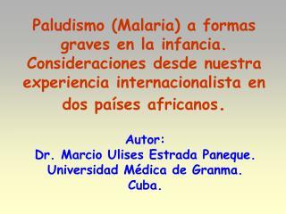 Paludismo Malaria a formas graves en la infancia. Consideraciones desde nuestra experiencia internacionalista en dos pa