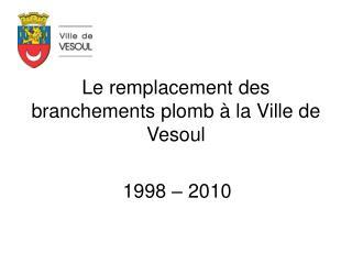 Le remplacement des branchements plomb   la Ville de Vesoul