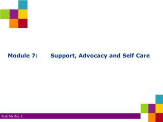 Module 7:  Support, Advocacy and Self Care