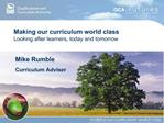 Making our curriculum world class Looking after learners, today and tomorrow