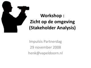 Workshop :  Zicht op de omgeving  Stakeholder Analysis