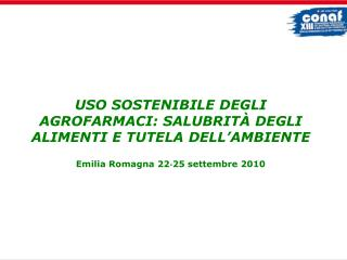 USO SOSTENIBILE DEGLI AGROFARMACI: SALUBRIT  DEGLI ALIMENTI E TUTELA DELL AMBIENTE  Emilia Romagna 22-25 settembre 2010