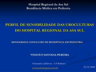 PERFIL DE SENSIBILIDADE DAS UROCULTURAS DO HOSPITAL REGIONAL DA ASA SUL