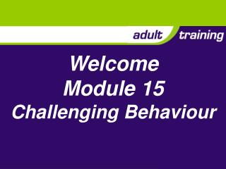 Welcome Module 15 Challenging Behaviour