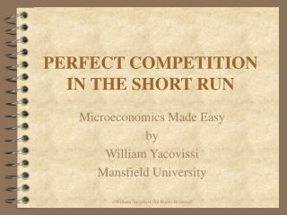 PERFECT COMPETITION IN THE SHORT RUN