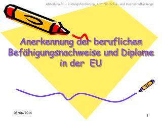 Anerkennung der beruflichen Bef higungsnachweise und Diplome in der  EU