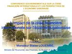 CONFERENCE GOUVERNEMENTALE SUR LA CRISE FINANCIERE INTERNATIONALE ET LES PERSPECTIVES DE  L ECONOMIE GABONAISE ---------
