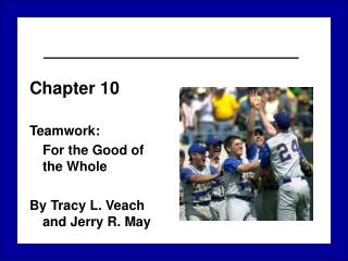 Chapter 10  Teamwork:   For the Good of the Whole  By Tracy L. Veach and Jerry R. May