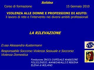Solidea Corso di formazione                                   15 Gennaio 2010  VIOLENZA ALLE DONNE E PROFESSIONI DI AIUT