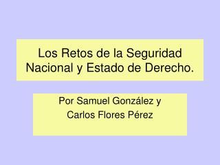 Los Retos de la Seguridad Nacional y Estado de Derecho.
