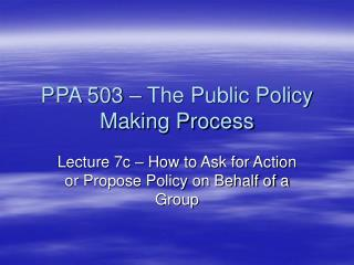 Lecture 7c - How to Ask for Action or Propose Policy on ...