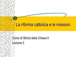 La riforma cattolica e le missioni