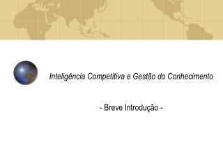 Intelig ncia Competitiva e Gest o do Conhecimento   - Breve Introdu  o -