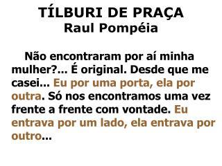 T LBURI DE PRA A  Raul Pomp ia